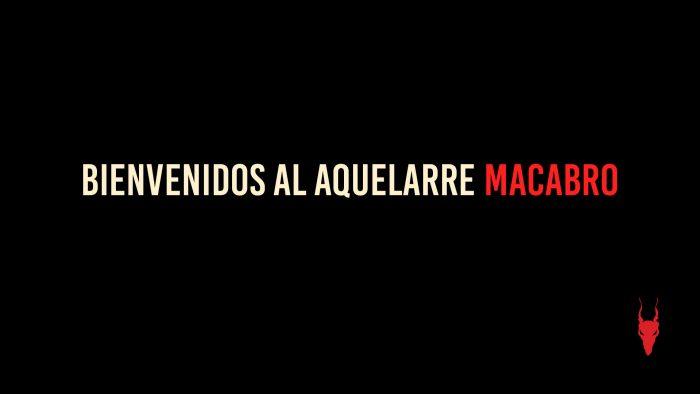 BIENVENIDOS AL AQUELARRE MACABRO